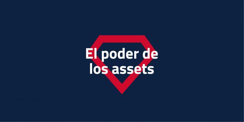 El poder de los assets